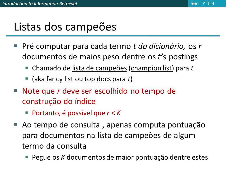 Introduction to Information Retrieval Listas dos campeões Pré computar para cada termo t do dicionário, os r documentos de maios peso dentre os ts pos