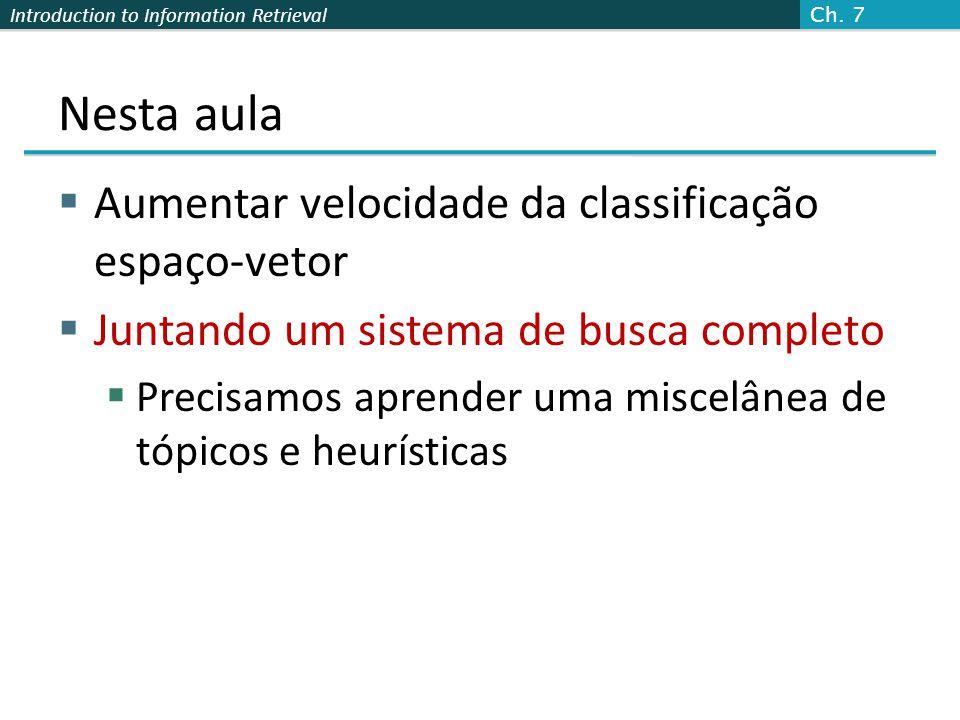 Introduction to Information Retrieval Nesta aula Aumentar velocidade da classificação espaço-vetor Juntando um sistema de busca completo Precisamos ap