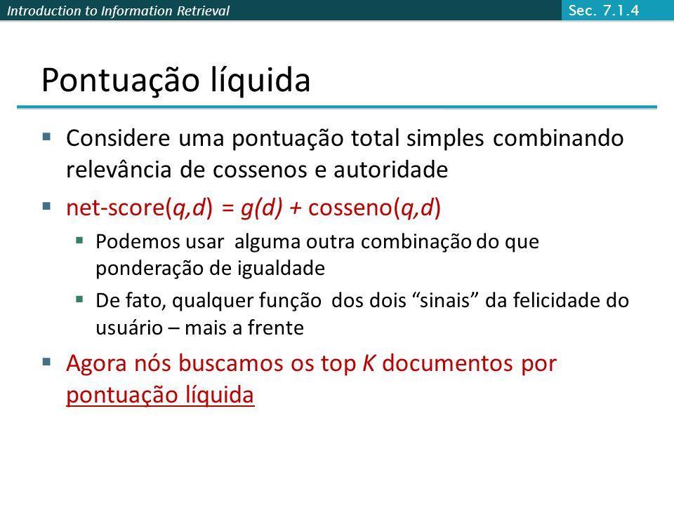 Introduction to Information Retrieval Pontuação líquida Considere uma pontuação total simples combinando relevância de cossenos e autoridade net-score