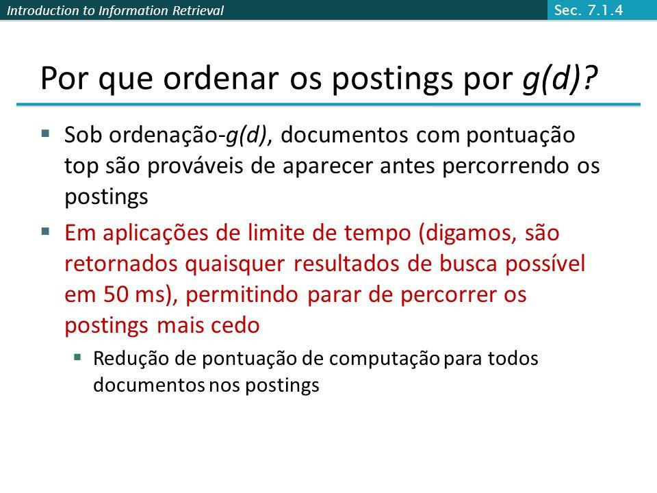 Introduction to Information Retrieval Por que ordenar os postings por g(d)? Sob ordenação-g(d), documentos com pontuação top são prováveis de aparecer