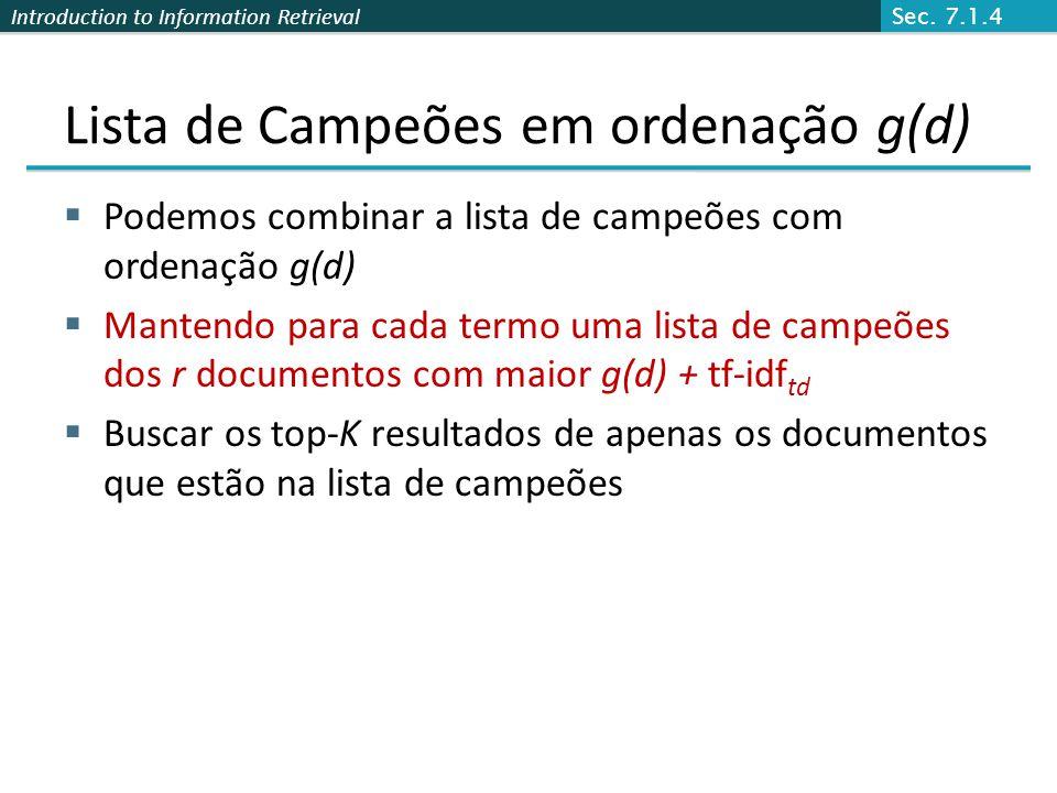 Introduction to Information Retrieval Lista de Campeões em ordenação g(d) Podemos combinar a lista de campeões com ordenação g(d) Mantendo para cada t