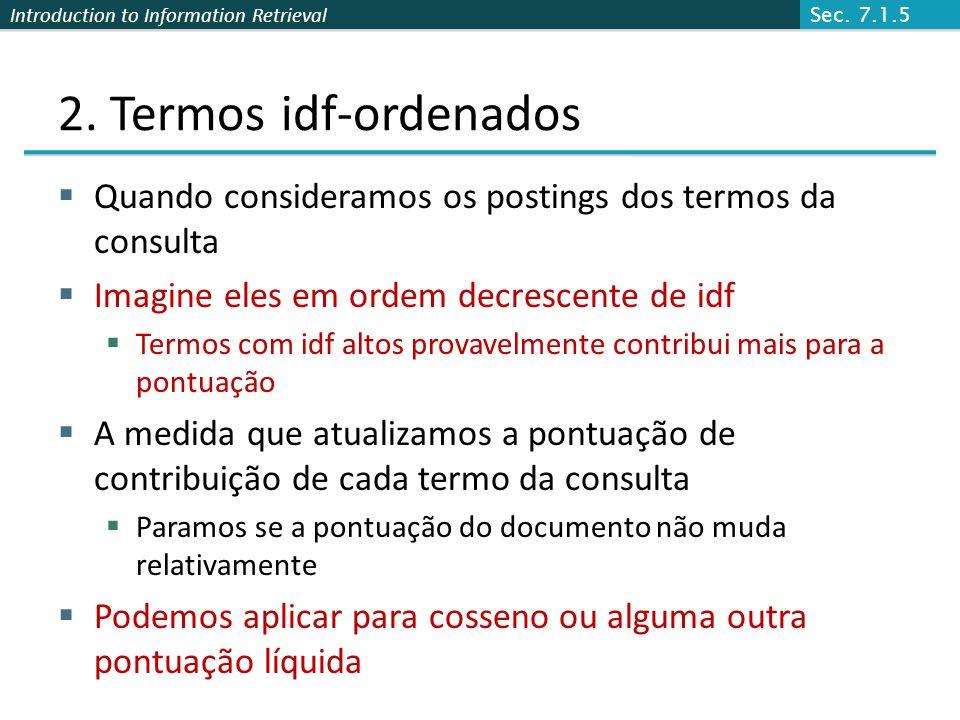 Introduction to Information Retrieval 2. Termos idf-ordenados Quando consideramos os postings dos termos da consulta Imagine eles em ordem decrescente