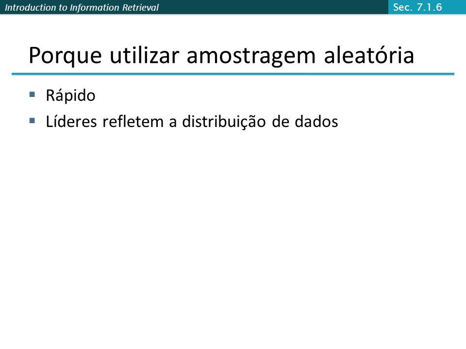 Introduction to Information Retrieval Porque utilizar amostragem aleatória Rápido Líderes refletem a distribuição de dados Sec.