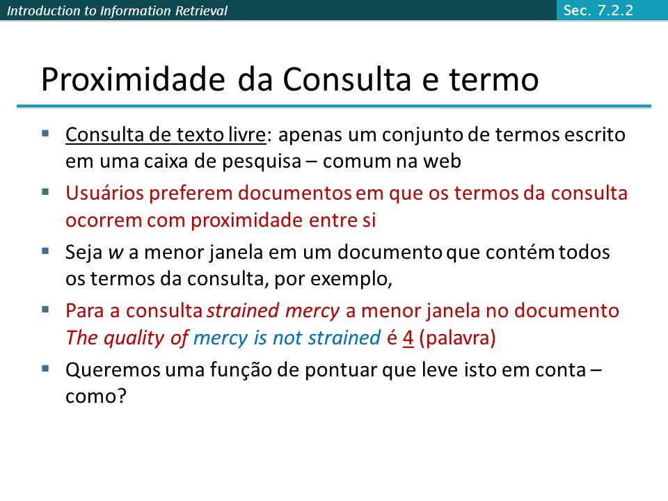 Introduction to Information Retrieval Proximidade da Consulta e termo Consulta de texto livre: apenas um conjunto de termos escrito em uma caixa de pe