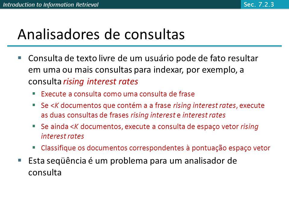 Introduction to Information Retrieval Analisadores de consultas Consulta de texto livre de um usuário pode de fato resultar em uma ou mais consultas p