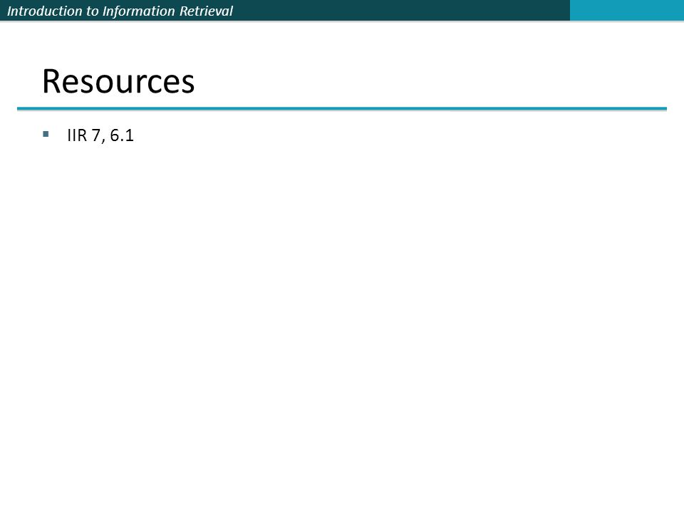 Introduction to Information Retrieval Resources IIR 7, 6.1