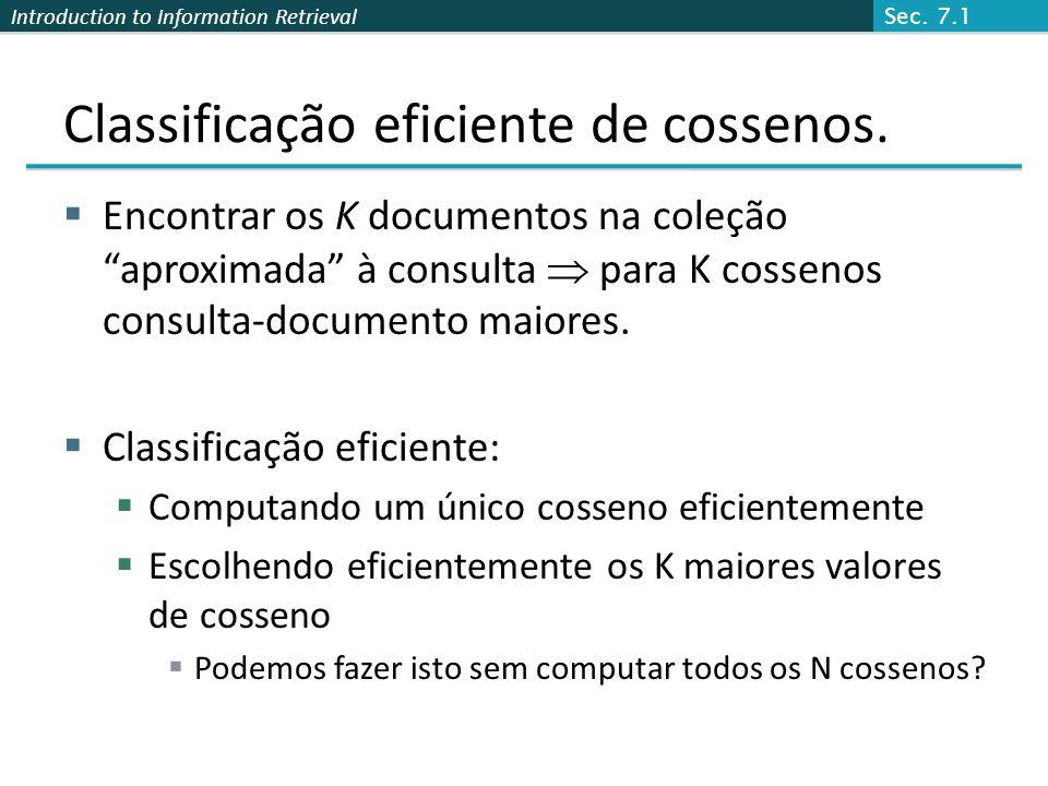 Introduction to Information Retrieval Classificação eficiente de cossenos. Encontrar os K documentos na coleção aproximada à consulta para K cossenos