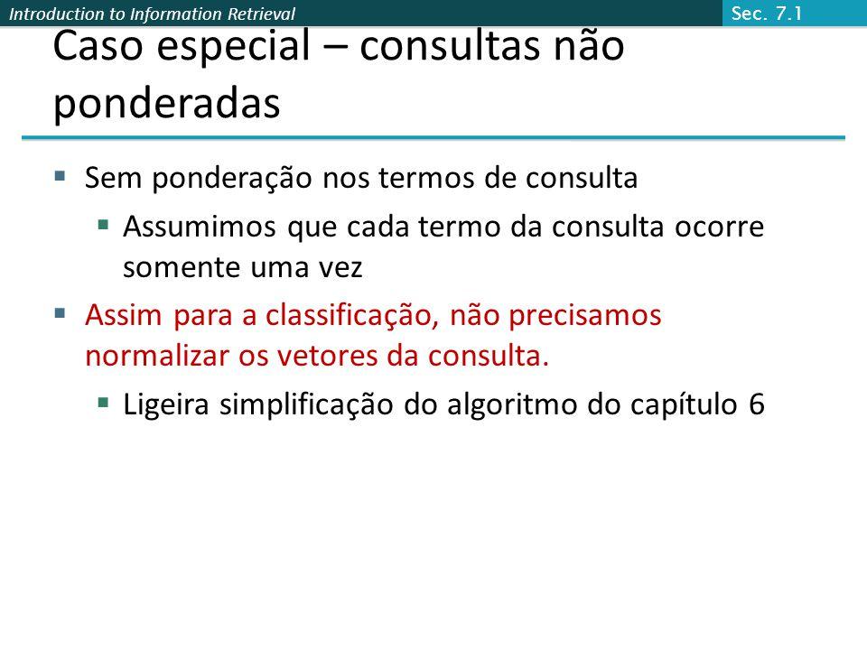 Introduction to Information Retrieval Cosseno rápido: consulta não ponderada Sec. 7.1