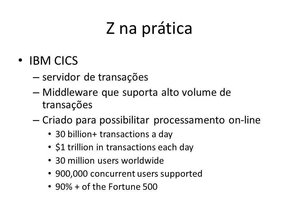 Z na prática IBM CICS – servidor de transações – Middleware que suporta alto volume de transações – Criado para possibilitar processamento on-line 30