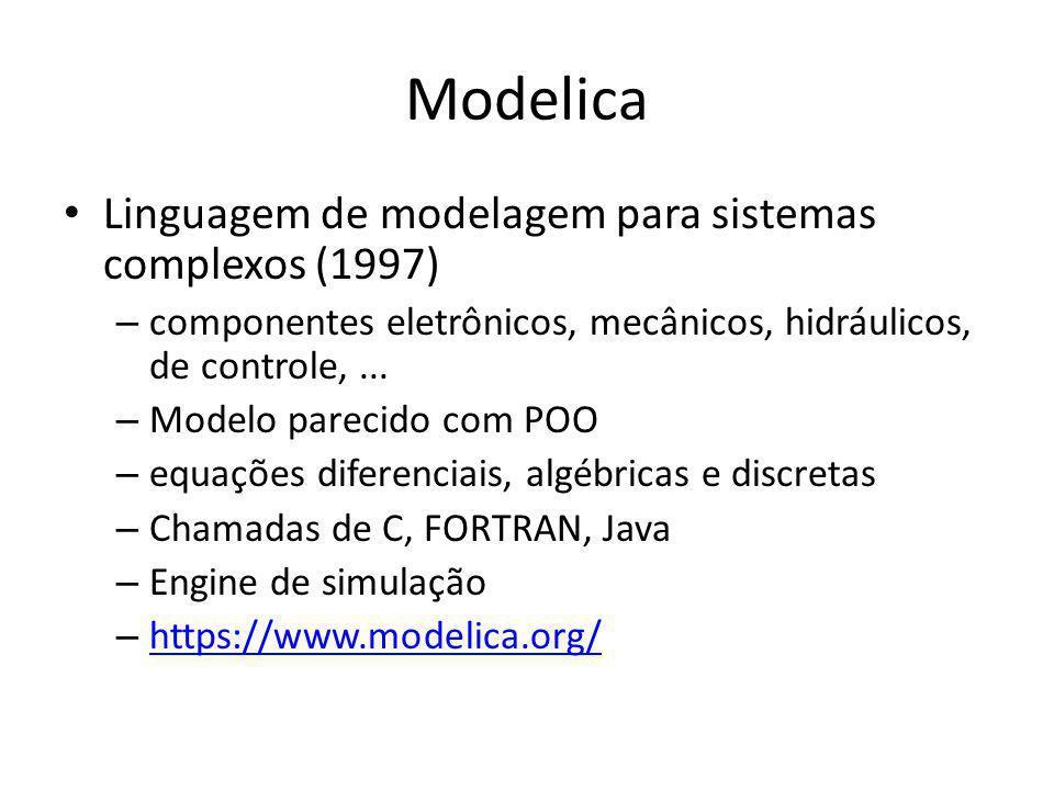 Modelica Linguagem de modelagem para sistemas complexos (1997) – componentes eletrônicos, mecânicos, hidráulicos, de controle,... – Modelo parecido co
