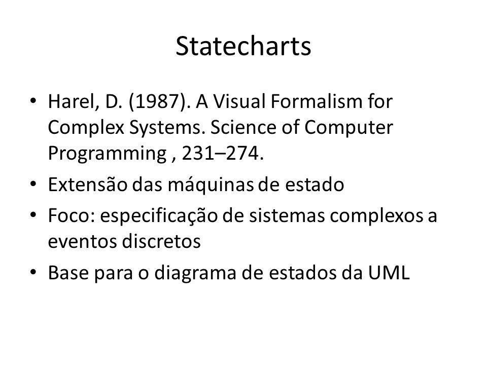Statecharts Harel, D. (1987). A Visual Formalism for Complex Systems. Science of Computer Programming, 231–274. Extensão das máquinas de estado Foco: