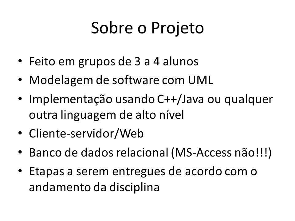 Sobre o Projeto Feito em grupos de 3 a 4 alunos Modelagem de software com UML Implementação usando C++/Java ou qualquer outra linguagem de alto nível