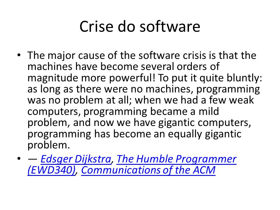 Crise do software The major cause of the software crisis is that the machines have become several orders of magnitude more powerful.