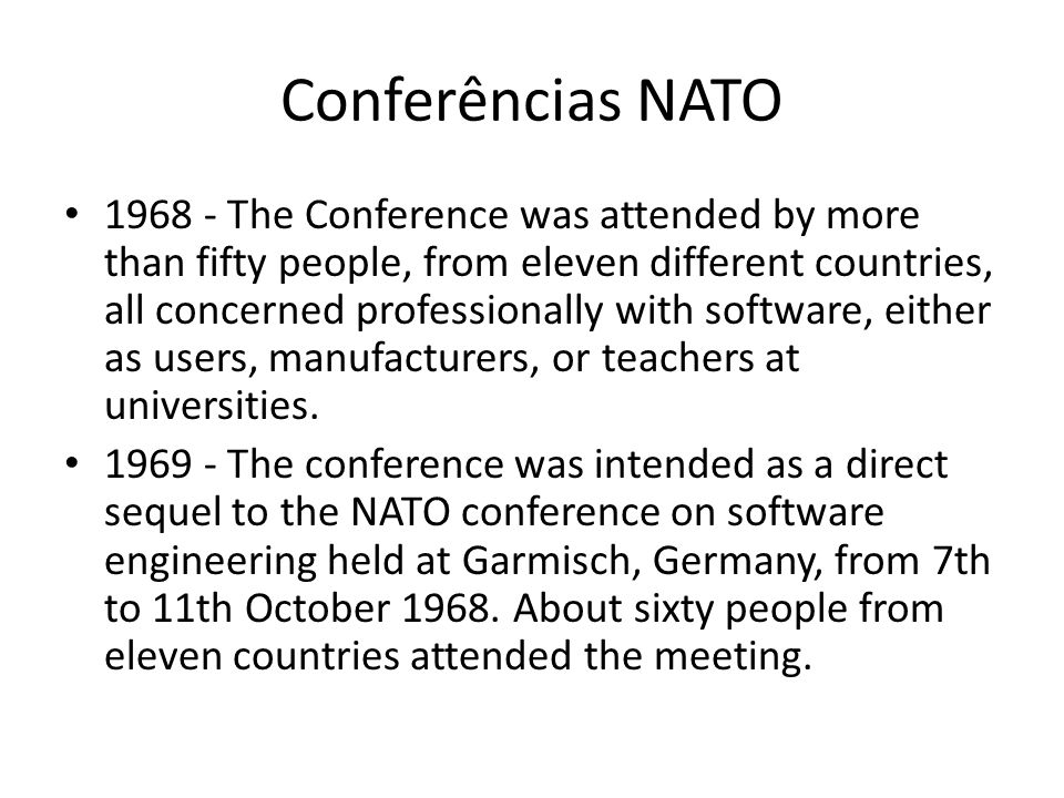 Conferências NATO 1968 - The Conference was attended by more than fifty people, from eleven different countries, all concerned professionally with software, either as users, manufacturers, or teachers at universities.