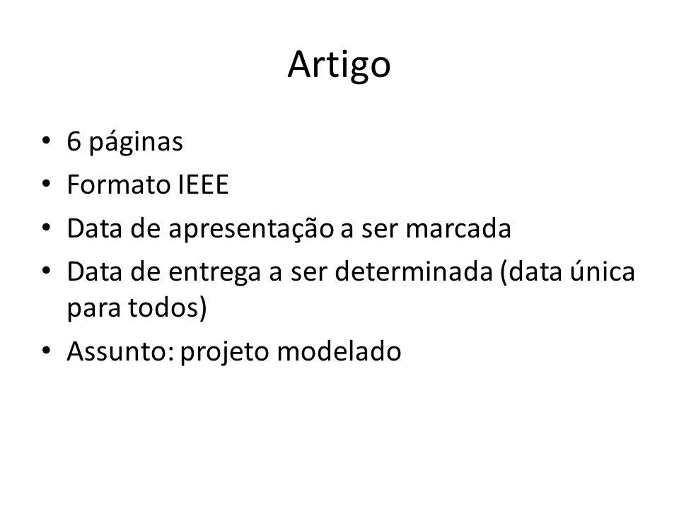 Artigo 6 páginas Formato IEEE Data de apresentação a ser marcada Data de entrega a ser determinada (data única para todos) Assunto: projeto modelado