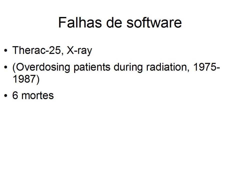 Falhas de Software SOFTWARE HORROR STORIES: http://www.cs.tau.ac.il/~nachumd/verify/horror.html History s Worst Software Bugs: http://www.wired.com/software/coolapps/news/2005/11/69 355?currentPage=1