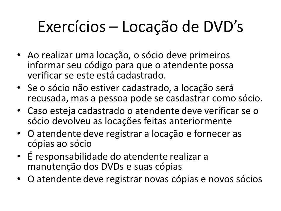 Exercícios – Locação de DVDs Ao realizar uma locação, o sócio deve primeiros informar seu código para que o atendente possa verificar se este está cadastrado.