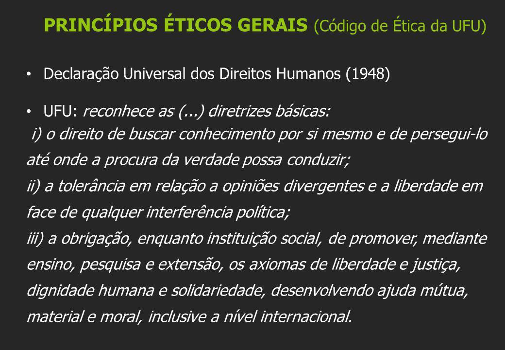 Declaração Universal dos Direitos Humanos (1948) UFU: reconhece as (...) diretrizes básicas: i) o direito de buscar conhecimento por si mesmo e de per
