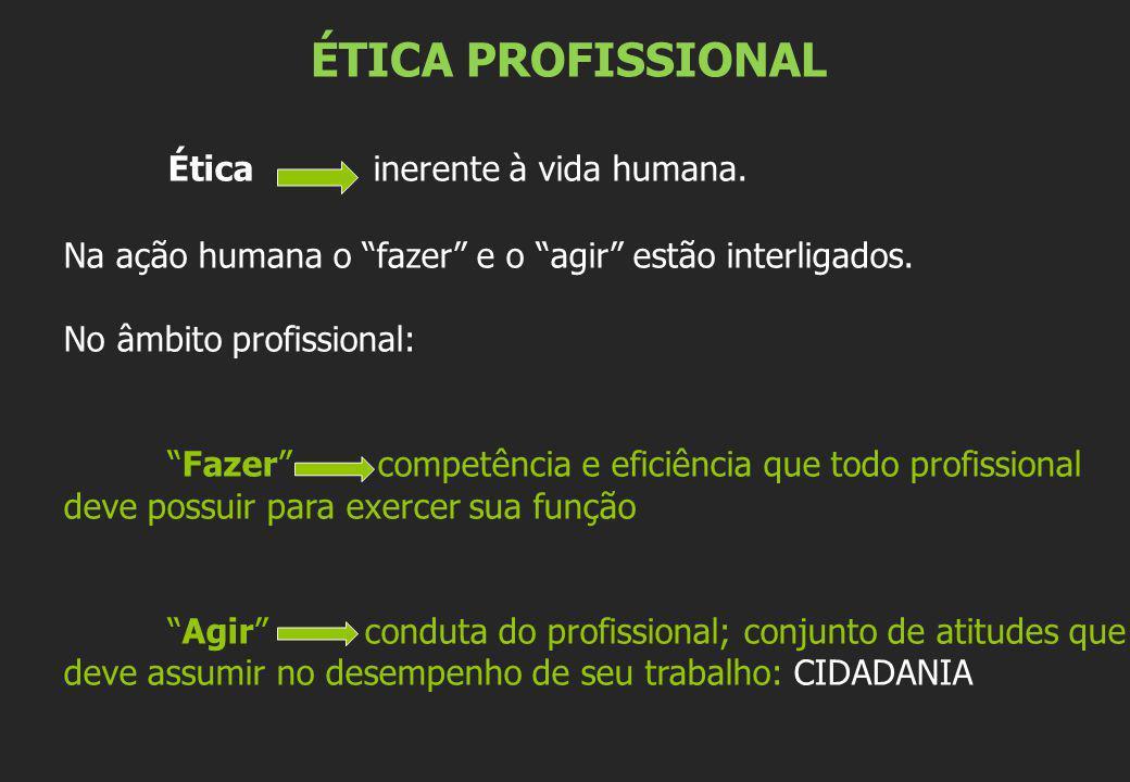 ÉTICA PROFISSIONAL Ética inerente à vida humana. Na ação humana o fazer e o agir estão interligados. No âmbito profissional: Fazer competência e efici