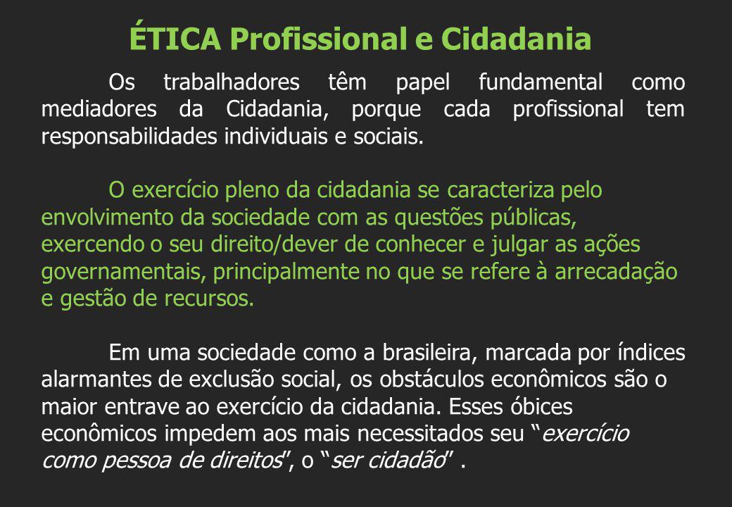 ÉTICA Profissional e Cidadania Os trabalhadores têm papel fundamental como mediadores da Cidadania, porque cada profissional tem responsabilidades ind