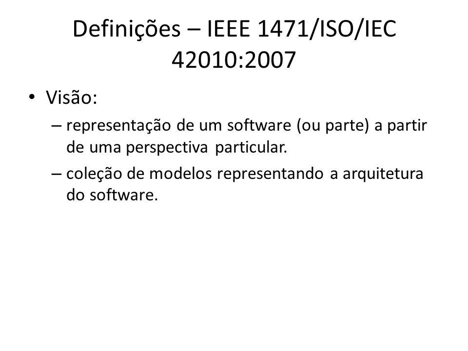 Definições – IEEE 1471/ISO/IEC 42010:2007 Visão: – representação de um software (ou parte) a partir de uma perspectiva particular. – coleção de modelo