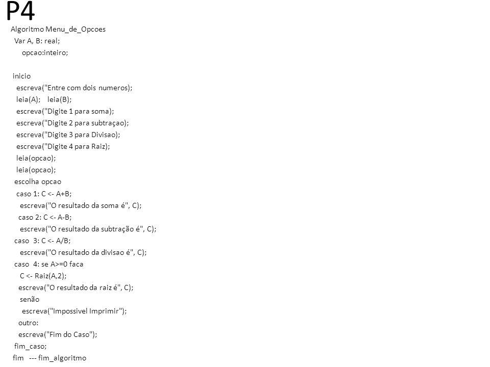 P4 Algoritmo Menu_de_Opcoes Var A, B: real; opcao:inteiro; inicio escreva(