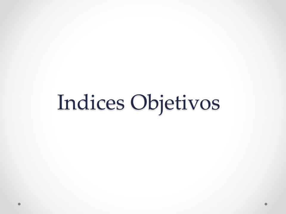 Indices Objetivos
