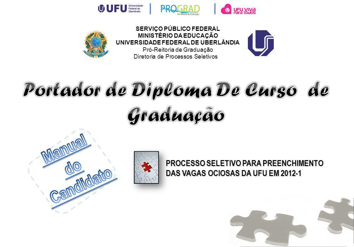 A Diretoria de Processos Seletivos da Universidade Federal de Uberlândia – DIRPS apresenta, neste Manual do Candidato, informações sobre o Processo Seletivo para preenchimento das vagas ociosas da UFU em 2012-1 – Portador de Diploma de Curso de Graduação.