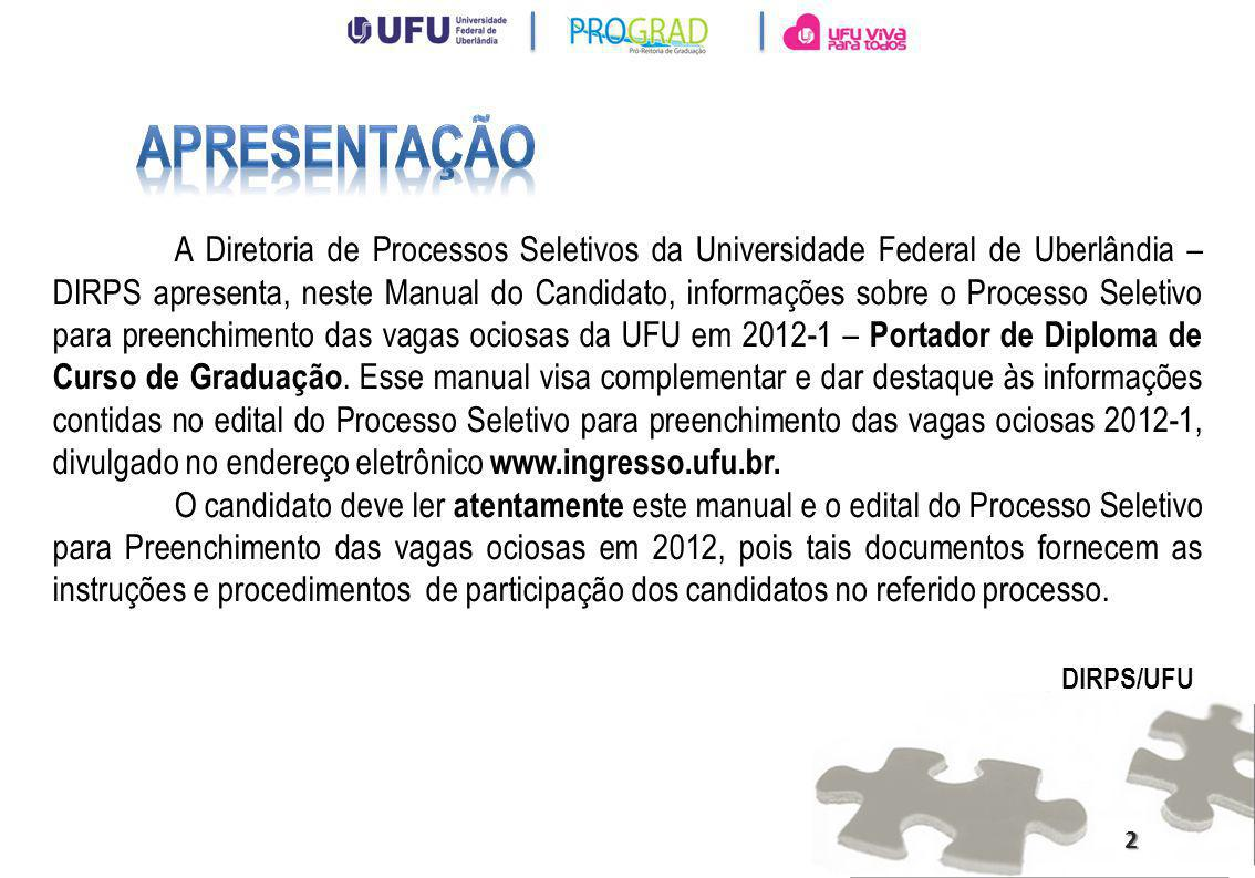 A Diretoria de Processos Seletivos da Universidade Federal de Uberlândia – DIRPS apresenta, neste Manual do Candidato, informações sobre o Processo Se