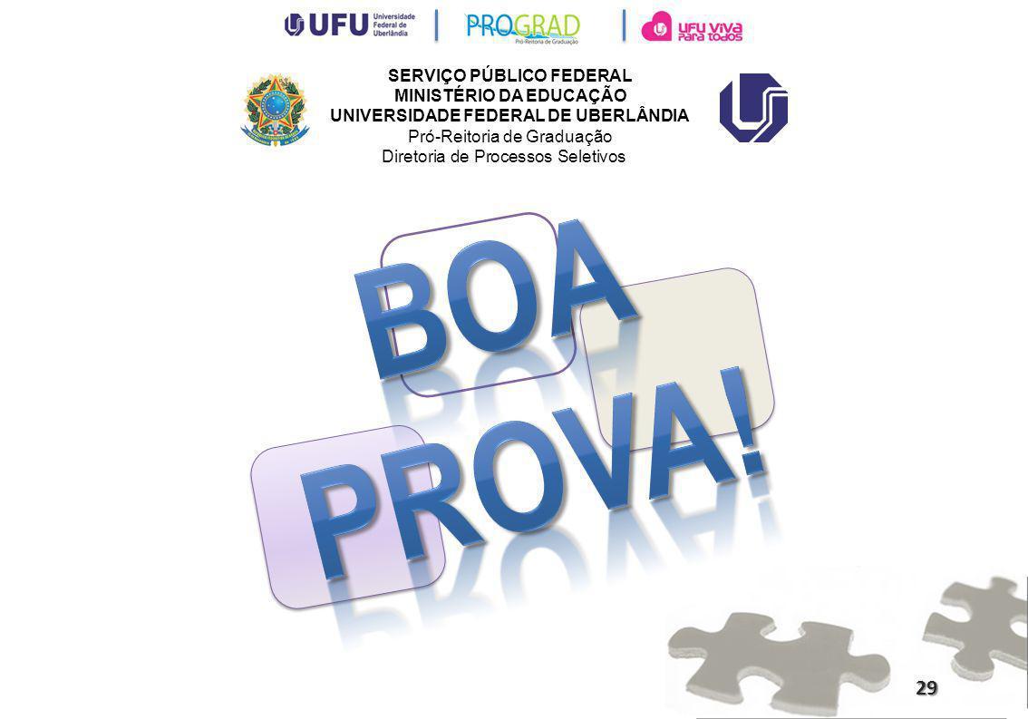 SERVIÇO PÚBLICO FEDERAL MINISTÉRIO DA EDUCAÇÃO UNIVERSIDADE FEDERAL DE UBERLÂNDIA Pró-Reitoria de Graduação Diretoria de Processos Seletivos 29