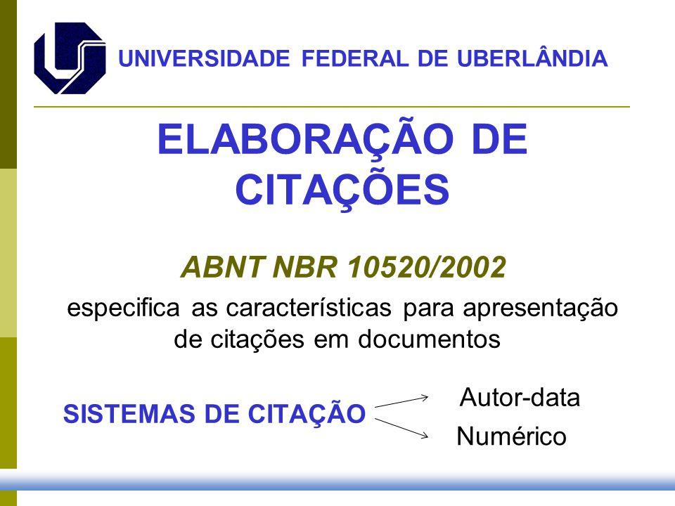 ELABORAÇÃO DE CITAÇÕES ABNT NBR 10520/2002 especifica as características para apresentação de citações em documentos SISTEMAS DE CITAÇÃO UNIVERSIDADE