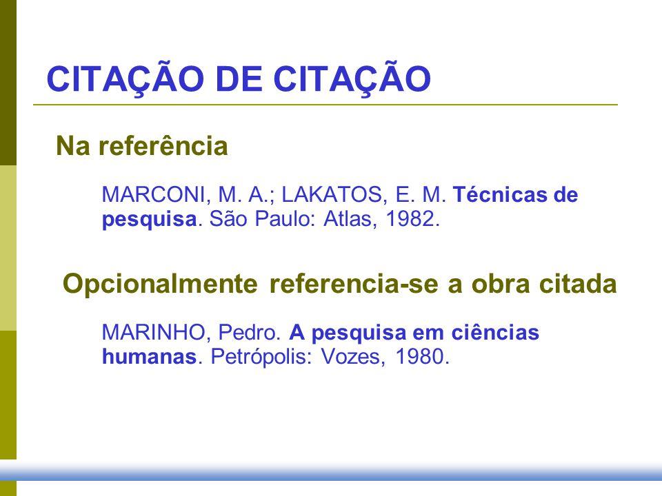 Na referência MARCONI, M. A.; LAKATOS, E. M. Técnicas de pesquisa. São Paulo: Atlas, 1982. Opcionalmente referencia-se a obra citada MARINHO, Pedro. A