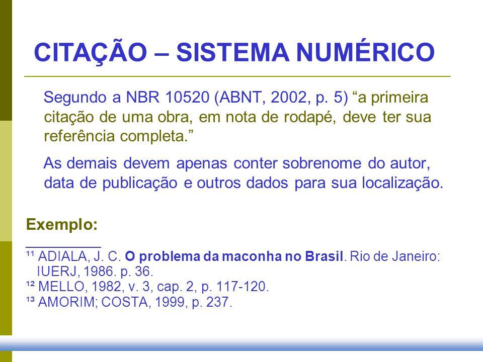 Segundo a NBR 10520 (ABNT, 2002, p. 5) a primeira citação de uma obra, em nota de rodapé, deve ter sua referência completa. As demais devem apenas con