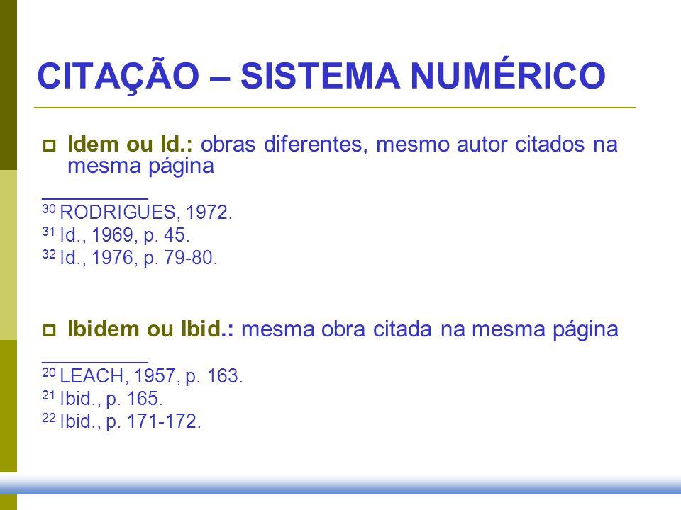 Idem ou Id.: obras diferentes, mesmo autor citados na mesma página __________ 30 RODRIGUES, 1972. 31 Id., 1969, p. 45. 32 Id., 1976, p. 79-80. Ibidem