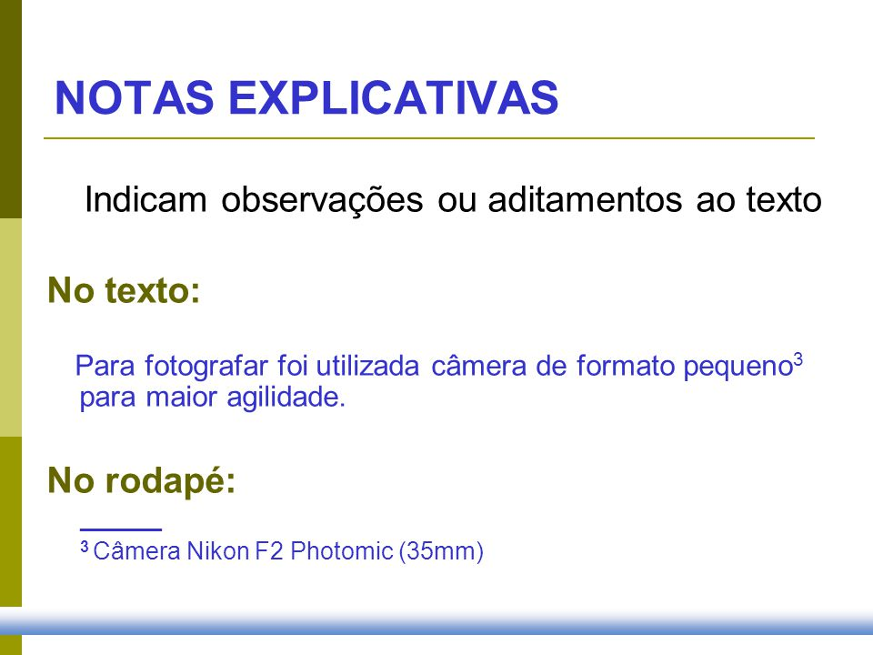 Indicam observações ou aditamentos ao texto No texto: Para fotografar foi utilizada câmera de formato pequeno 3 para maior agilidade. No rodapé: _____