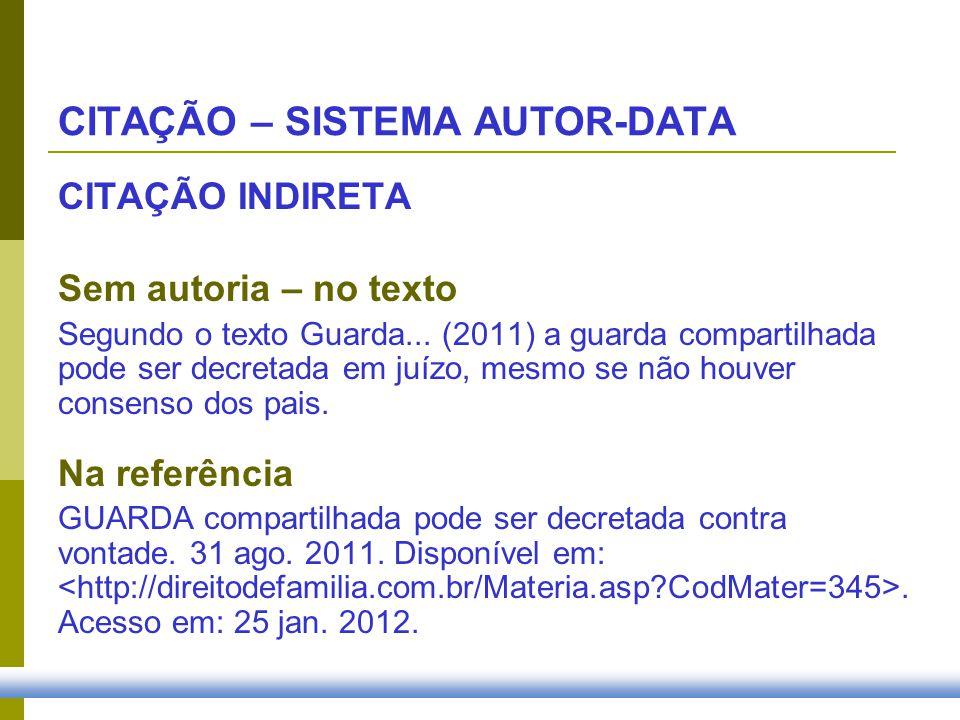 CITAÇÃO INDIRETA Sem autoria – no texto Segundo o texto Guarda... (2011) a guarda compartilhada pode ser decretada em juízo, mesmo se não houver conse
