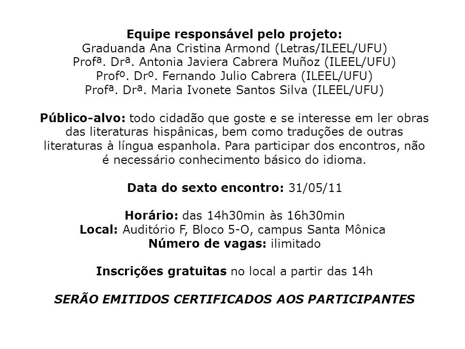 Equipe responsável pelo projeto: Graduanda Ana Cristina Armond (Letras/ILEEL/UFU) Profª. Drª. Antonia Javiera Cabrera Muñoz (ILEEL/UFU) Profº. Drº. Fe