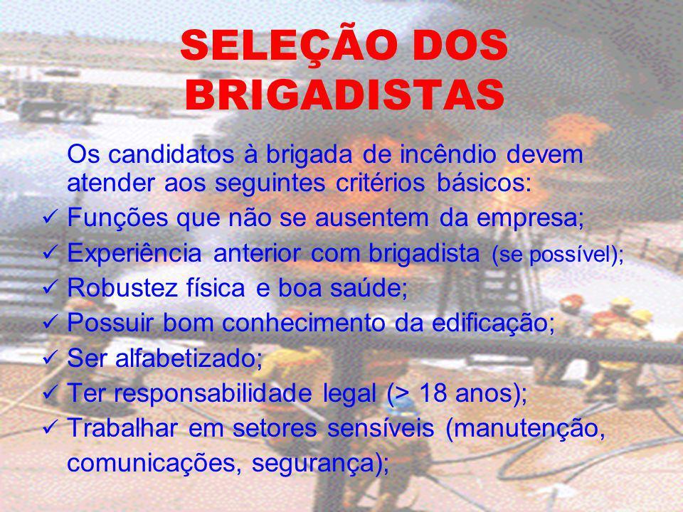 SELEÇÃO DOS BRIGADISTAS Os candidatos à brigada de incêndio devem atender aos seguintes critérios básicos: Funções que não se ausentem da empresa; Exp