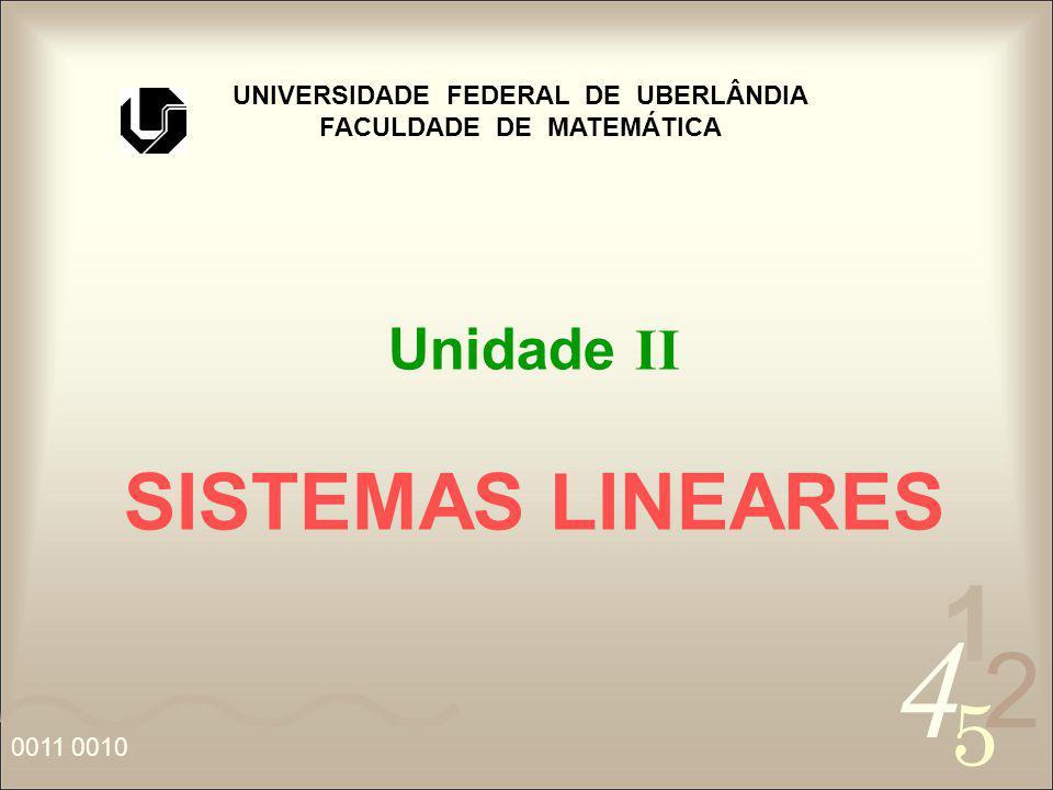 4 2 5 1 0011 0010 UNIVERSIDADE FEDERAL DE UBERLÂNDIA FACULDADE DE MATEMÁTICA Unidade II SISTEMAS LINEARES