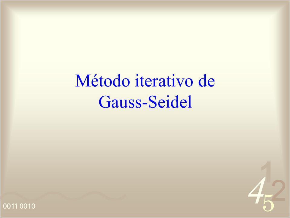 4 2 5 1 0011 0010 Método iterativo de Gauss-Seidel