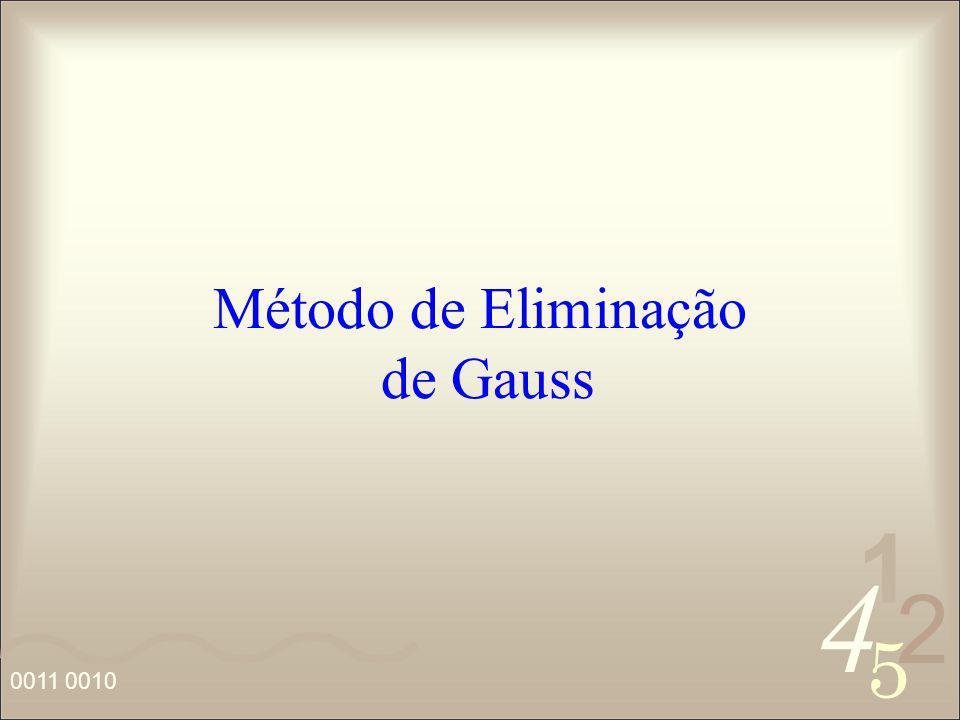 4 2 5 1 0011 0010 Método de Eliminação de Gauss