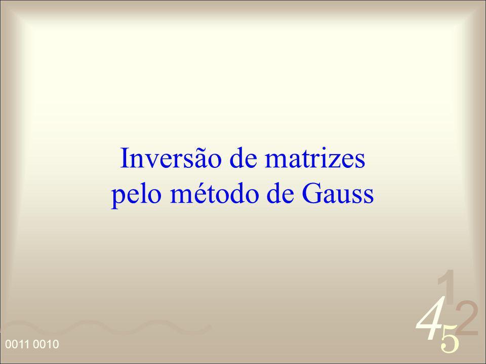 4 2 5 1 0011 0010 Inversão de matrizes pelo método de Gauss