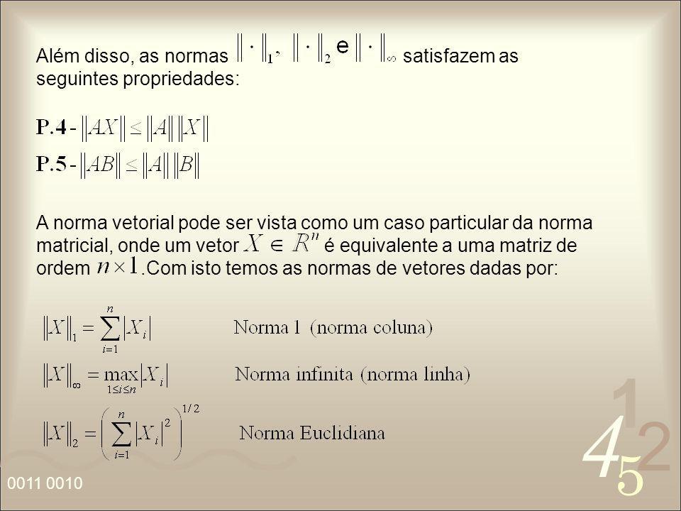 4 2 5 1 0011 0010 Além disso, as normas satisfazem as seguintes propriedades: A norma vetorial pode ser vista como um caso particular da norma matrici