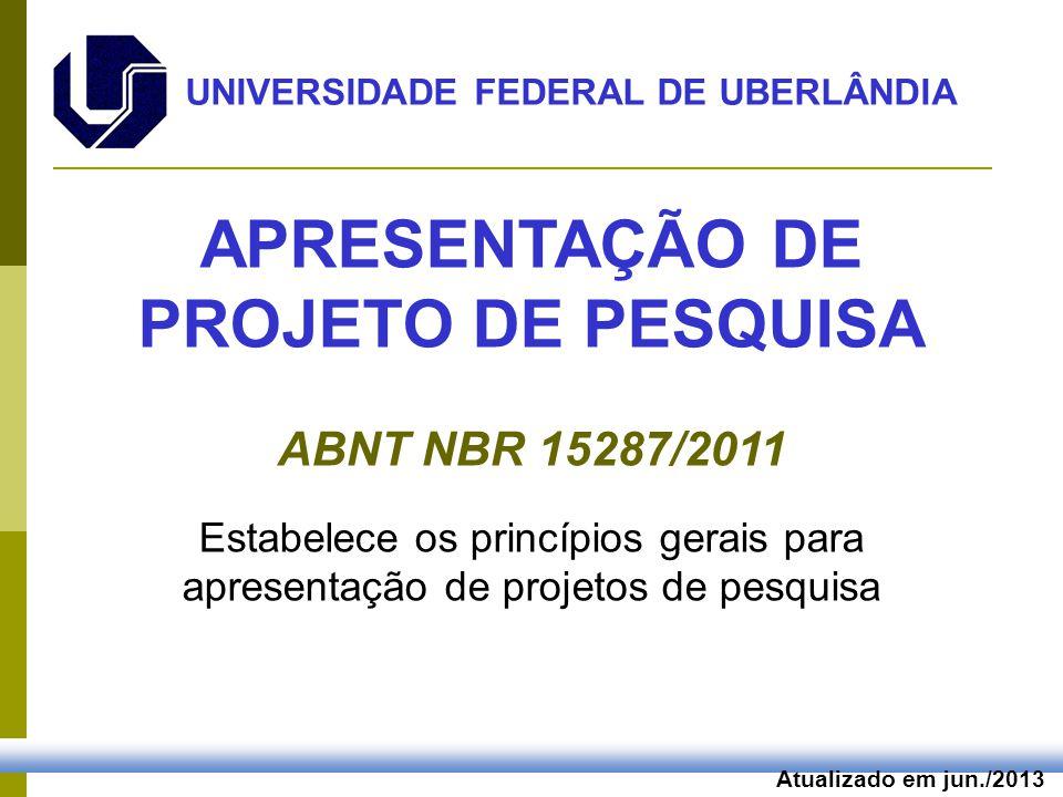Atualizado em jun./2013 APRESENTAÇÃO DE PROJETO DE PESQUISA ABNT NBR 15287/2011 Estabelece os princípios gerais para apresentação de projetos de pesqu