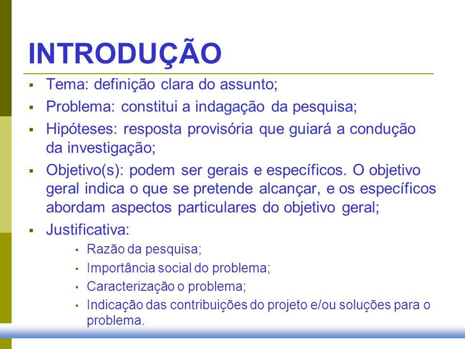 INTRODUÇÃO Tema: definição clara do assunto; Problema: constitui a indagação da pesquisa; Hipóteses: resposta provisória que guiará a condução da inve