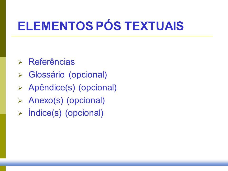 Referências Glossário (opcional) Apêndice(s) (opcional) Anexo(s) (opcional) Índice(s) (opcional) ELEMENTOS PÓS TEXTUAIS