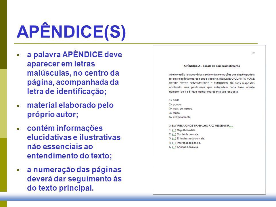 APÊNDICE(S) a palavra APÊNDICE deve aparecer em letras maiúsculas, no centro da página, acompanhada da letra de identificação; material elaborado pelo
