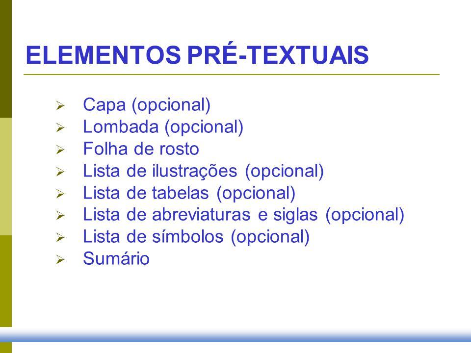 Capa (opcional) Lombada (opcional) Folha de rosto Lista de ilustrações (opcional) Lista de tabelas (opcional) Lista de abreviaturas e siglas (opcional