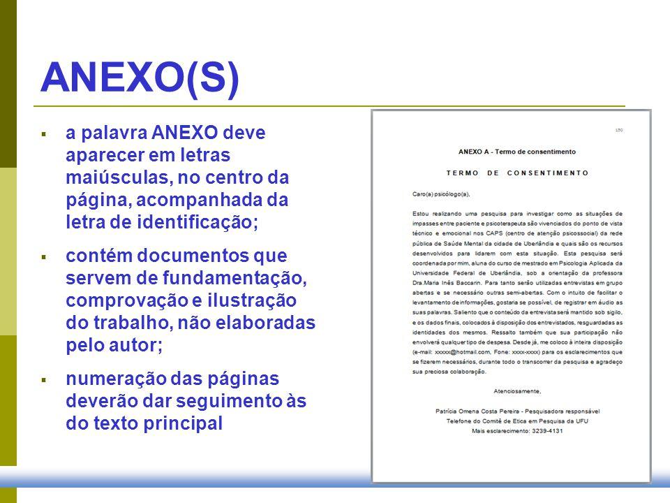 ANEXO(S) a palavra ANEXO deve aparecer em letras maiúsculas, no centro da página, acompanhada da letra de identificação; contém documentos que servem