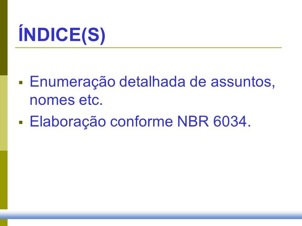 ÍNDICE(S) Enumeração detalhada de assuntos, nomes etc. Elaboração conforme NBR 6034.